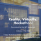 Reality, Virtually, Hackathon Starts Tomorrow!